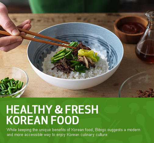 visual image3 / Healthy & Fresh Korean Food While keeping the unique benefits of Korean food, Bibigo suggests a modern and more accessible way to enjoy Korean culinary culture.